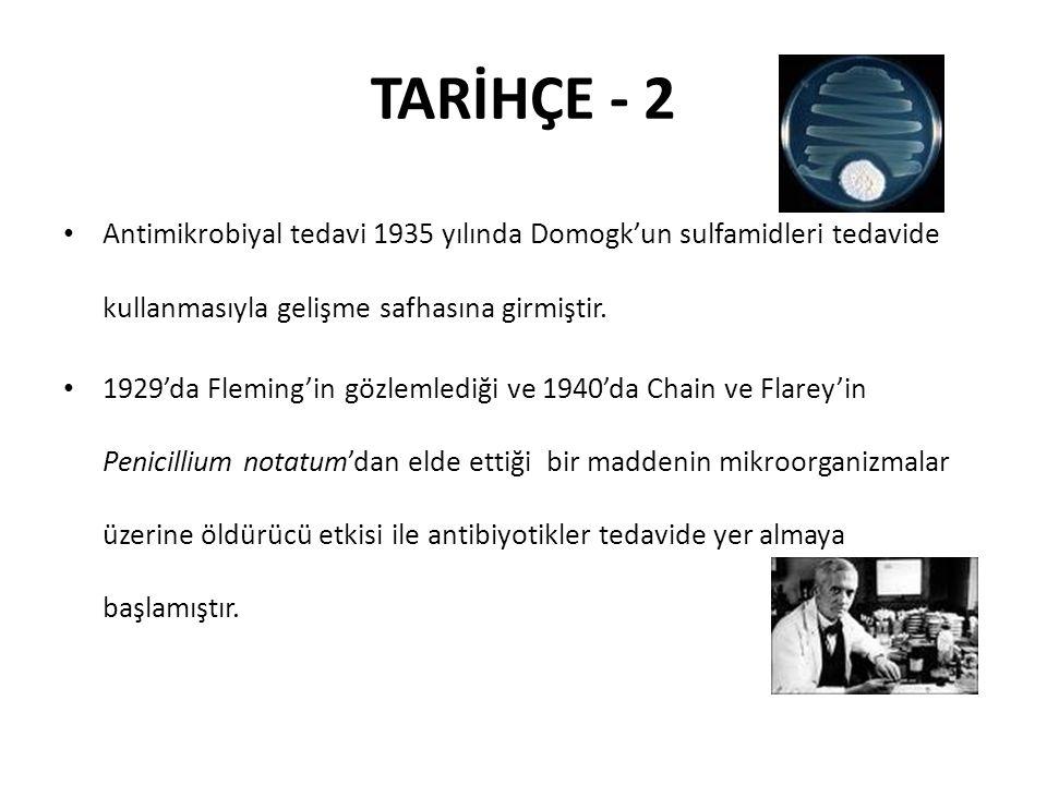 TARİHÇE - 2 Antimikrobiyal tedavi 1935 yılında Domogk'un sulfamidleri tedavide kullanmasıyla gelişme safhasına girmiştir.