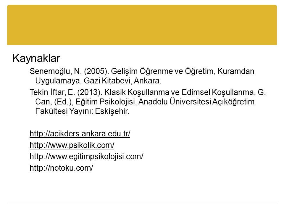 Kaynaklar Senemoğlu, N. (2005). Gelişim Öğrenme ve Öğretim, Kuramdan Uygulamaya. Gazi Kitabevi, Ankara.