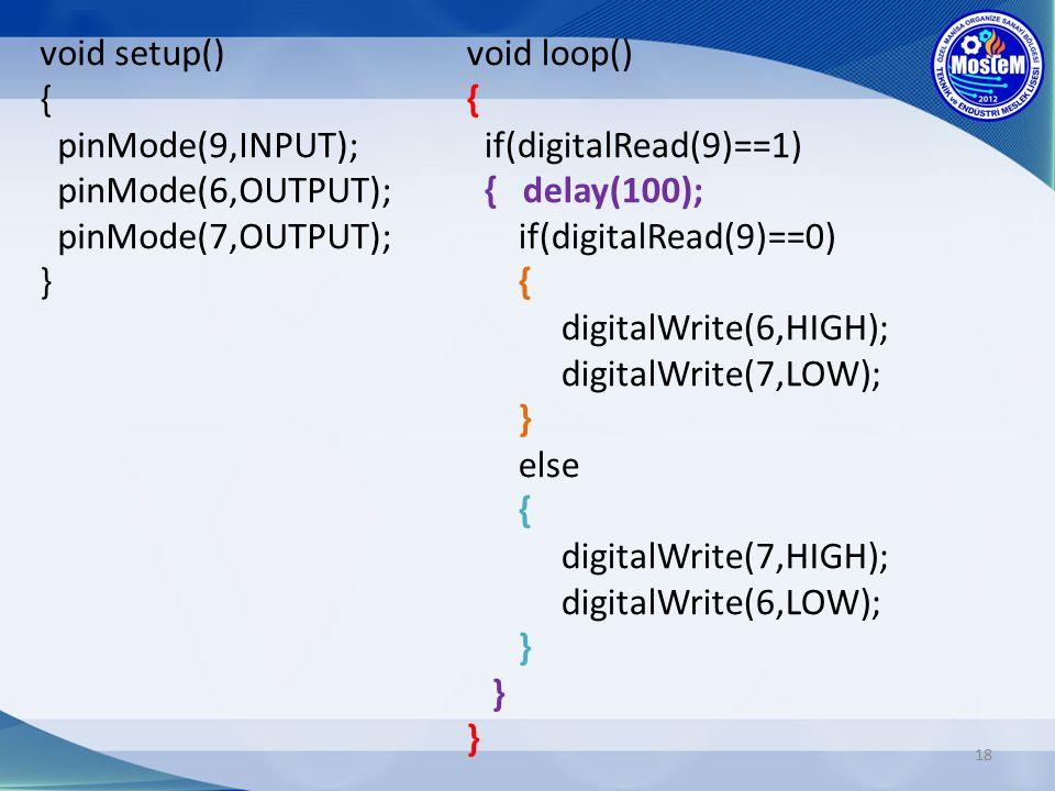 void setup() { pinMode(9,INPUT); pinMode(6,OUTPUT); pinMode(7,OUTPUT); }
