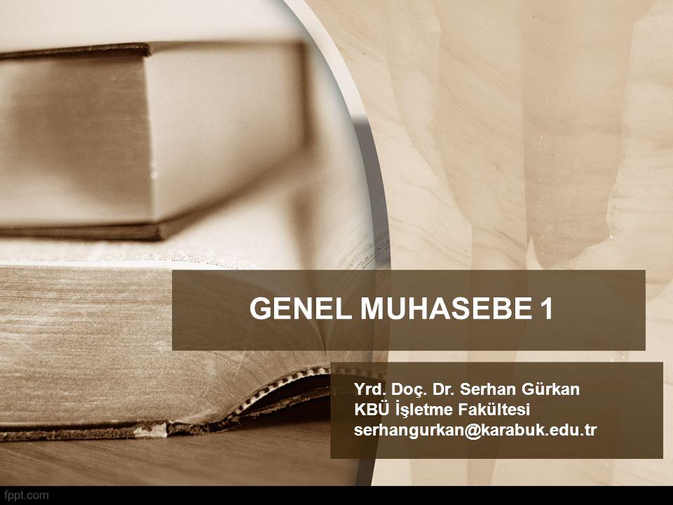 GENEL MUHASEBE 1 Yrd. Doç. Dr. Serhan Gürkan KBÜ İşletme Fakültesi