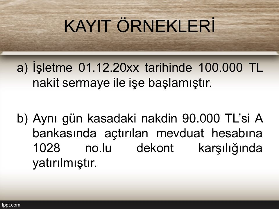 KAYIT ÖRNEKLERİ İşletme 01.12.20xx tarihinde 100.000 TL nakit sermaye ile işe başlamıştır.