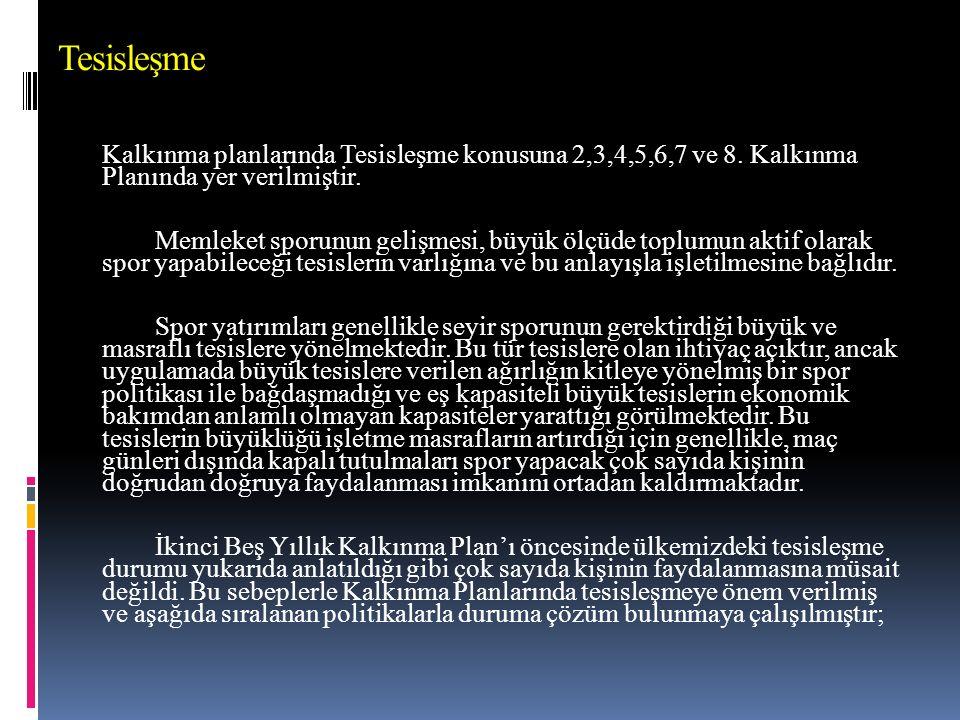 Tesisleşme Kalkınma planlarında Tesisleşme konusuna 2,3,4,5,6,7 ve 8. Kalkınma Planında yer verilmiştir.