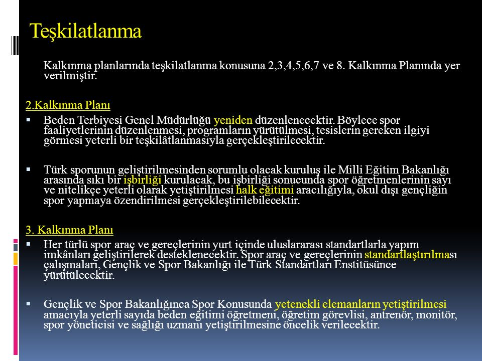 Teşkilatlanma Kalkınma planlarında teşkilatlanma konusuna 2,3,4,5,6,7 ve 8. Kalkınma Planında yer verilmiştir.