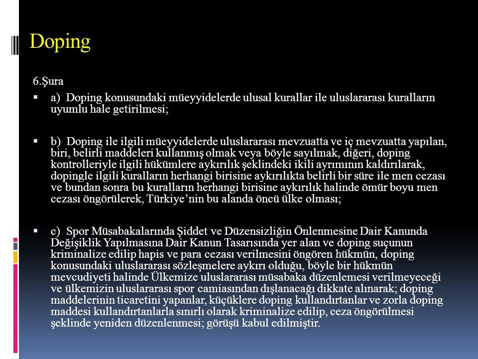 Doping 6.Şura. a) Doping konusundaki müeyyidelerde ulusal kurallar ile uluslararası kuralların uyumlu hale getirilmesi;