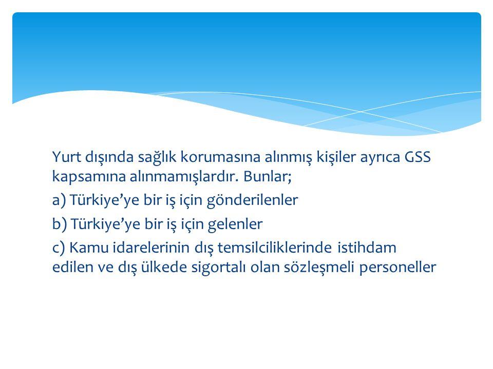 Yurt dışında sağlık korumasına alınmış kişiler ayrıca GSS kapsamına alınmamışlardır.