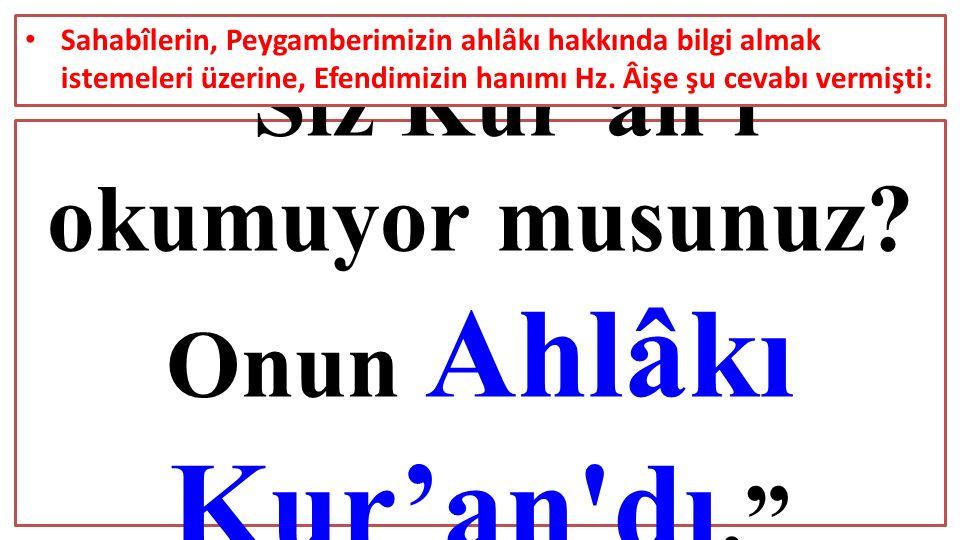 Siz Kur'an ı okumuyor musunuz Onun Ahlâkı Kur'an dı. Bidaye, VI/35