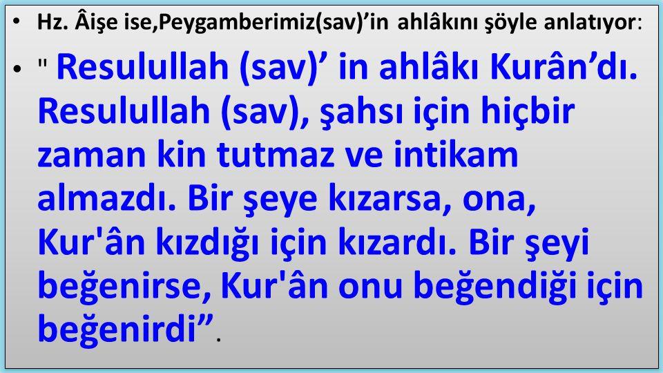 Hz. Âişe ise,Peygamberimiz(sav)'in ahlâkını şöyle anlatıyor: