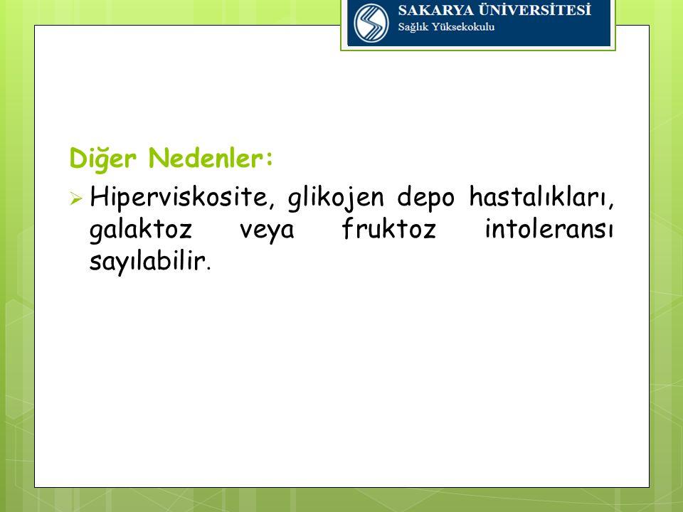 Diğer Nedenler: Hiperviskosite, glikojen depo hastalıkları, galaktoz veya fruktoz intoleransı sayılabilir.