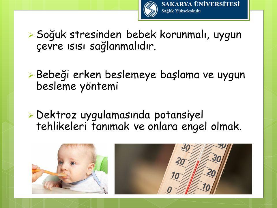 Soğuk stresinden bebek korunmalı, uygun çevre ısısı sağlanmalıdır.
