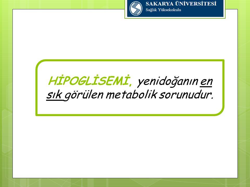 HİPOGLİSEMİ, yenidoğanın en sık görülen metabolik sorunudur.