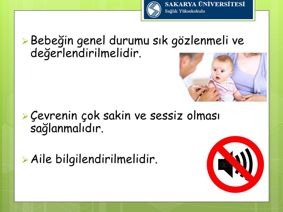 Bebeğin genel durumu sık gözlenmeli ve değerlendirilmelidir.