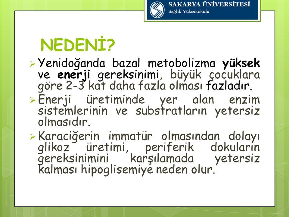 NEDENİ Yenidoğanda bazal metobolizma yüksek ve enerji gereksinimi, büyük çocuklara göre 2-3 kat daha fazla olması fazladır.