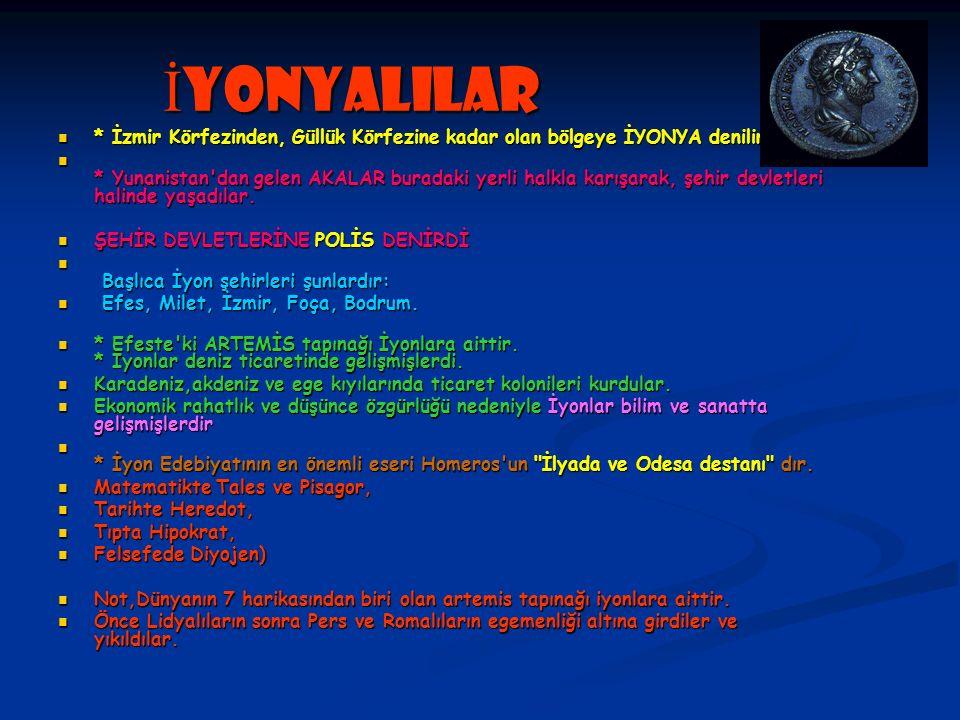 İYONYALILAR * İzmir Körfezinden, Güllük Körfezine kadar olan bölgeye İYONYA denilirdi.