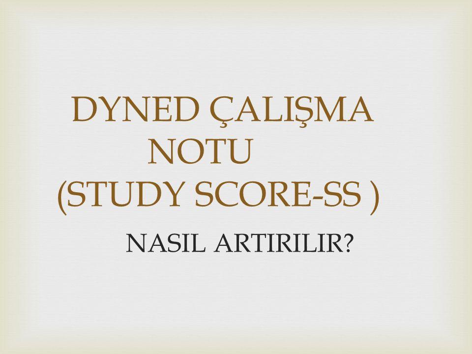 DYNED ÇALIŞMA NOTU (STUDY SCORE-SS )