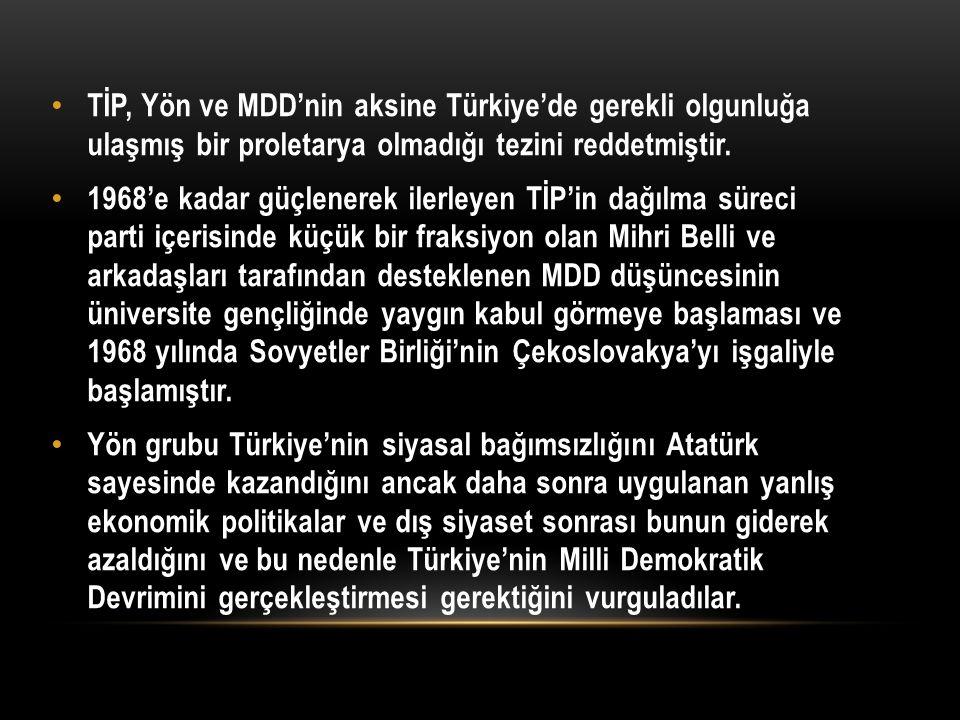 TİP, Yön ve MDD'nin aksine Türkiye'de gerekli olgunluğa ulaşmış bir proletarya olmadığı tezini reddetmiştir.