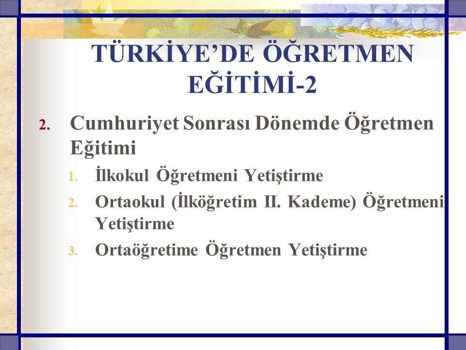 TÜRKİYE'DE ÖĞRETMEN EĞİTİMİ-2