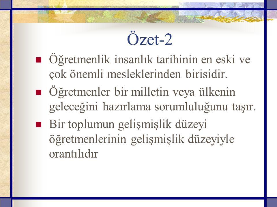Özet-2 Öğretmenlik insanlık tarihinin en eski ve çok önemli mesleklerinden birisidir.