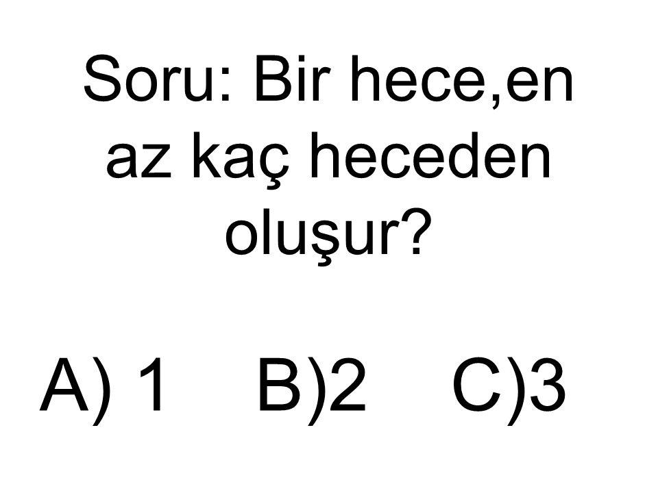 Soru: Bir hece,en az kaç heceden oluşur
