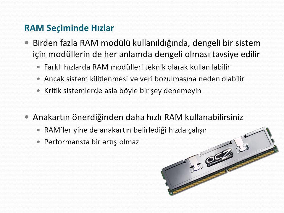RAM Seçiminde Hızlar Birden fazla RAM modülü kullanıldığında, dengeli bir sistem için modüllerin de her anlamda dengeli olması tavsiye edilir.
