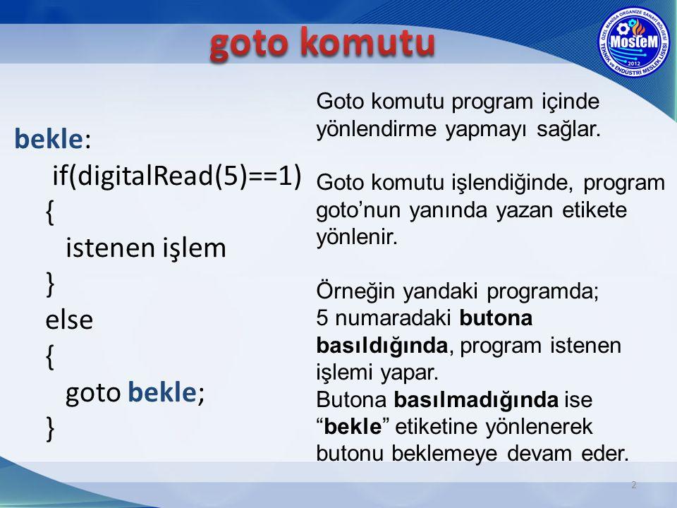goto komutu bekle: if(digitalRead(5)==1) { istenen işlem } else { goto bekle; }