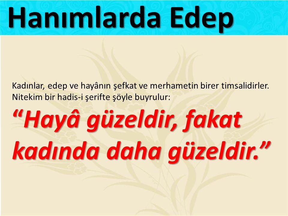 Hanımlarda Edep Hayâ güzeldir, fakat kadında daha güzeldir.