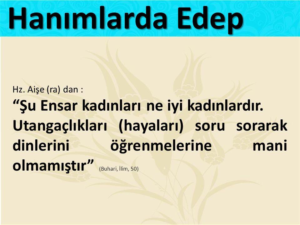 Hanımlarda Edep Şu Ensar kadınları ne iyi kadınlardır.