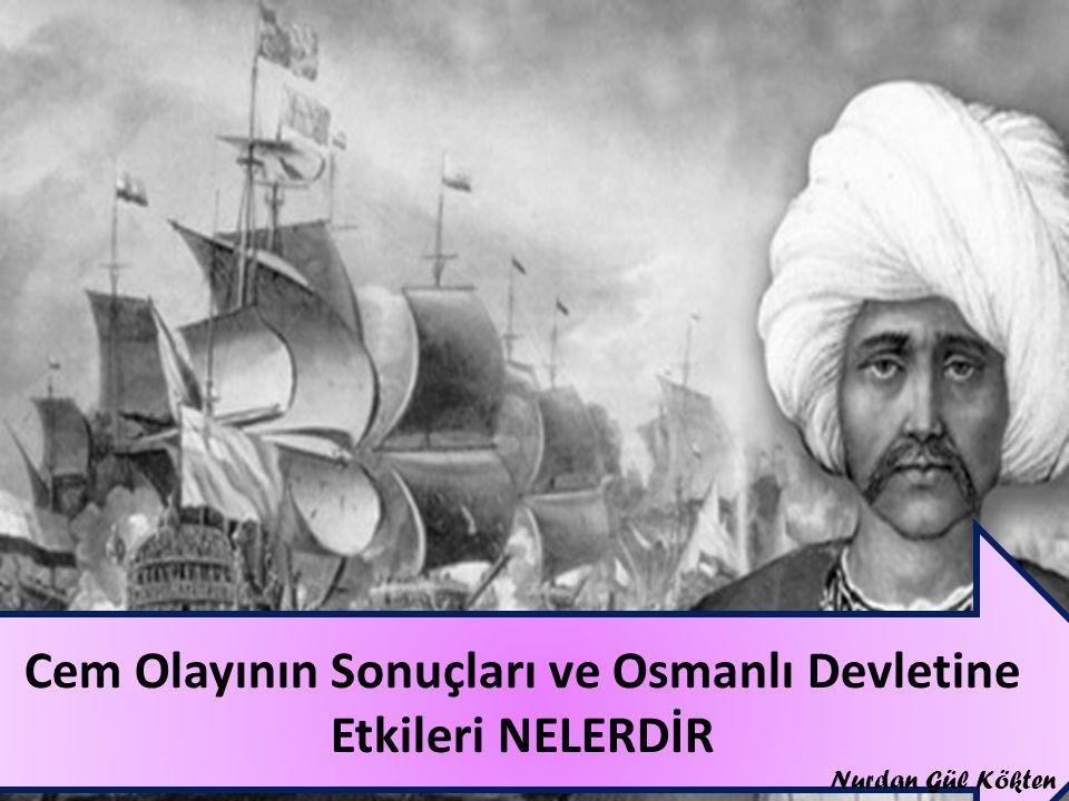 Cem Olayının Sonuçları ve Osmanlı Devletine Etkileri NELERDİR