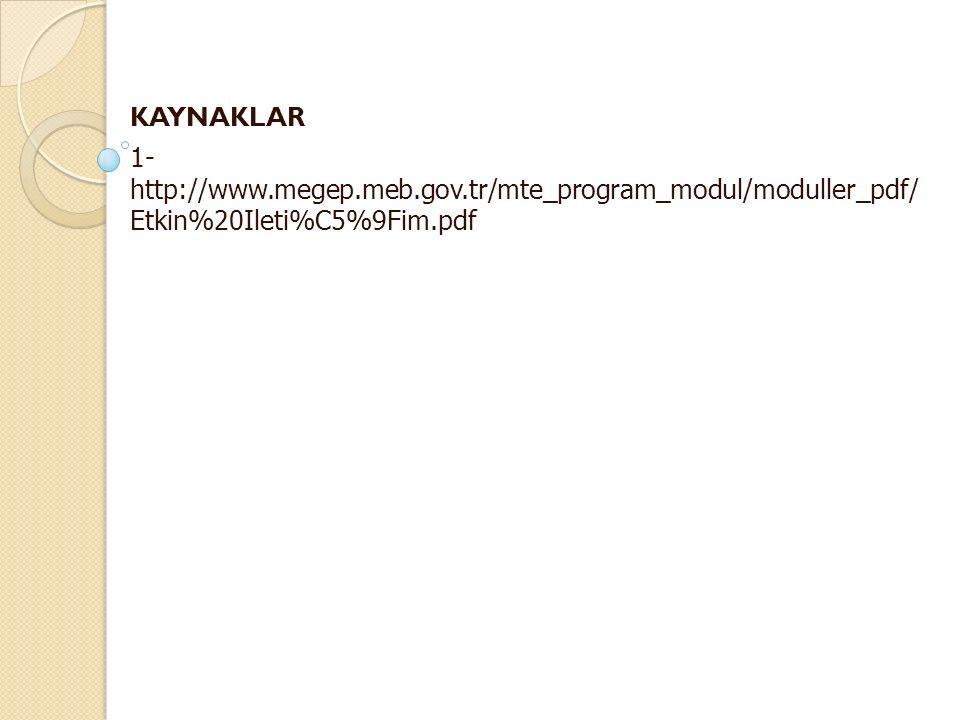 KAYNAKLAR 1-http://www.megep.meb.gov.tr/mte_program_modul/moduller_pdf/Etkin%20Ileti%C5%9Fim.pdf