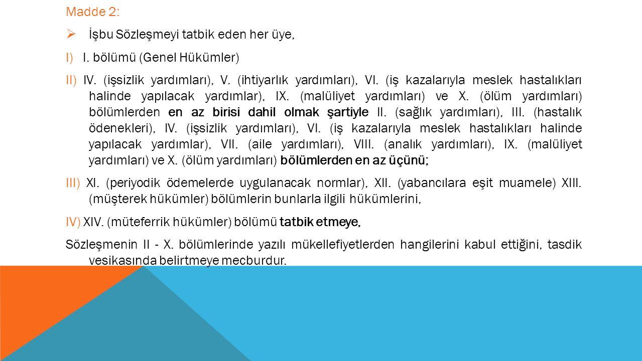 Madde 2: İşbu Sözleşmeyi tatbik eden her üye, I) I. bölümü (Genel Hükümler)