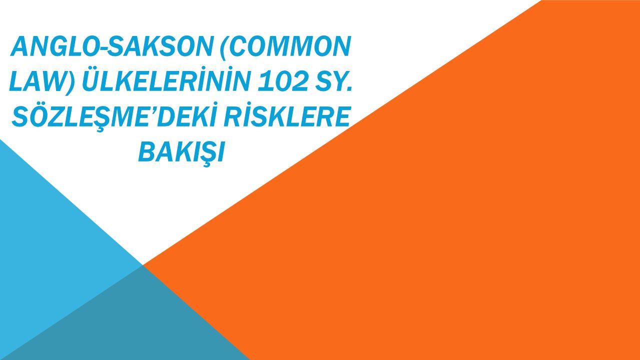 ANGLO-SAKSON (COMMON LAW) ÜLKELERİNİN 102 SY