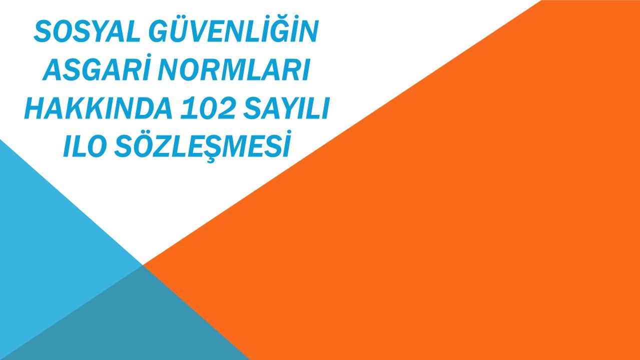 SOSYAL GÜVENLİĞİN ASGARİ NORMLARI HAKKINDA 102 SAYILI ILO SÖZLEŞMESİ