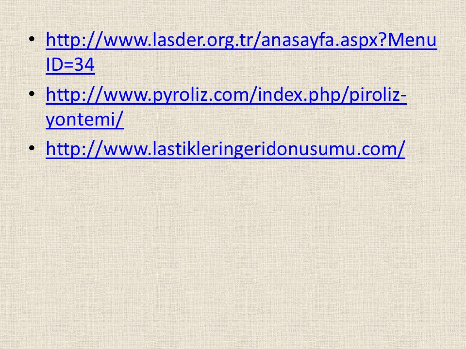 http://www.lasder.org.tr/anasayfa.aspx MenuID=34 http://www.pyroliz.com/index.php/piroliz-yontemi/ http://www.lastikleringeridonusumu.com/