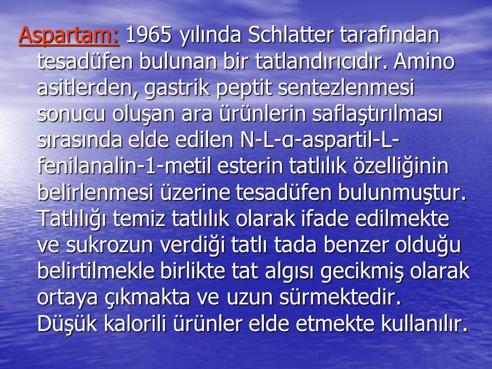 Aspartam: 1965 yılında Schlatter tarafından tesadüfen bulunan bir tatlandırıcıdır.