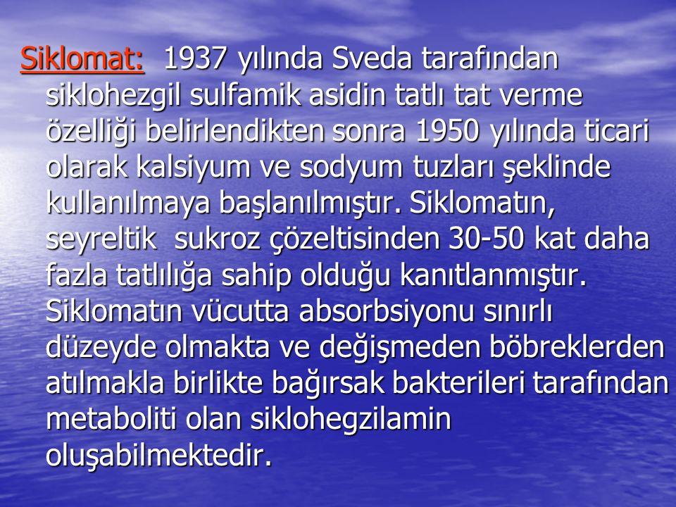 Siklomat: 1937 yılında Sveda tarafından siklohezgil sulfamik asidin tatlı tat verme özelliği belirlendikten sonra 1950 yılında ticari olarak kalsiyum ve sodyum tuzları şeklinde kullanılmaya başlanılmıştır.