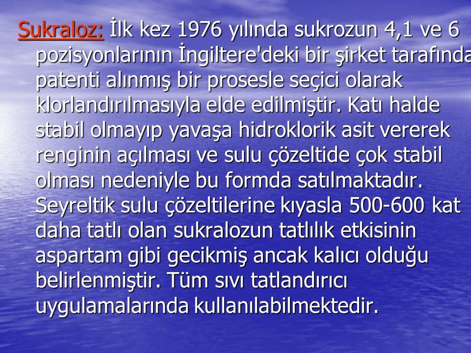 Sukraloz: İlk kez 1976 yılında sukrozun 4,1 ve 6 pozisyonlarının İngiltere deki bir şirket tarafından patenti alınmış bir prosesle seçici olarak klorlandırılmasıyla elde edilmiştir.