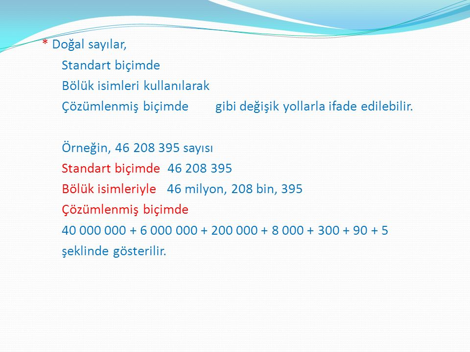 * Doğal sayılar, Standart biçimde Bölük isimleri kullanılarak Çözümlenmiş biçimde gibi değişik yollarla ifade edilebilir.