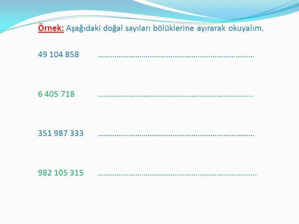Örnek: Aşağıdaki doğal sayıları bölüklerine ayırarak okuyalım