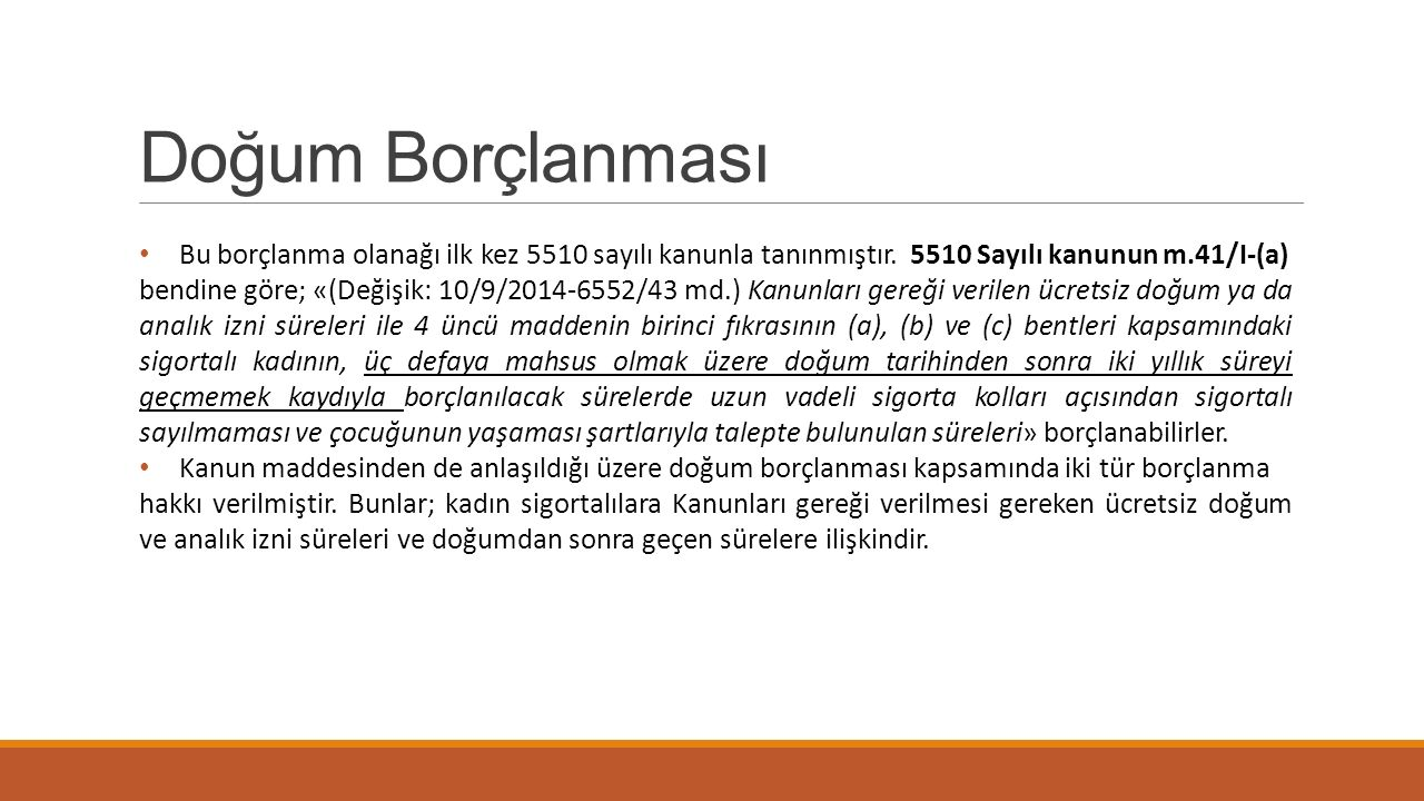 Doğum Borçlanması Bu borçlanma olanağı ilk kez 5510 sayılı kanunla tanınmıştır. 5510 Sayılı kanunun m.41/I-(a)
