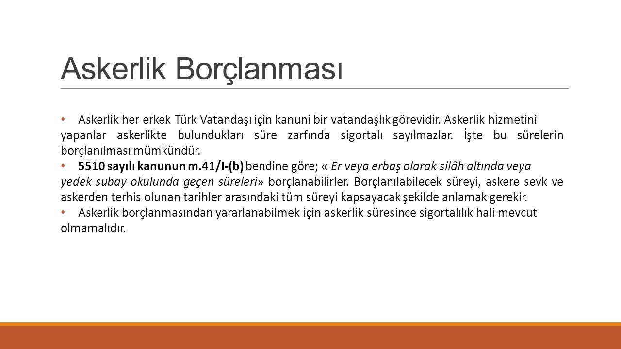 Askerlik Borçlanması Askerlik her erkek Türk Vatandaşı için kanuni bir vatandaşlık görevidir. Askerlik hizmetini.