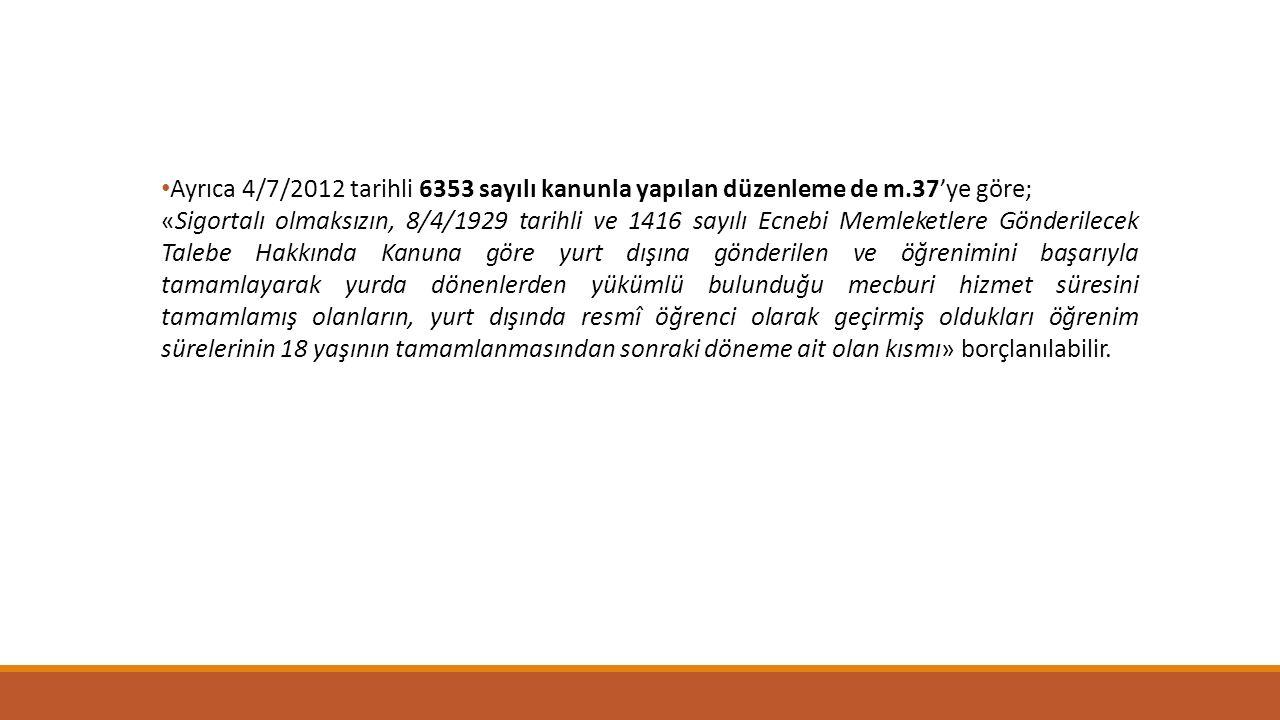 Ayrıca 4/7/2012 tarihli 6353 sayılı kanunla yapılan düzenleme de m