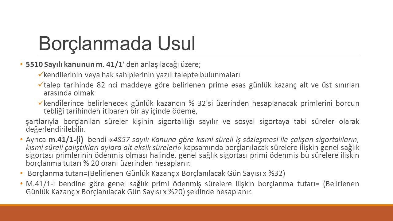 Borçlanmada Usul 5510 Sayılı kanunun m. 41/1' den anlaşılacağı üzere;
