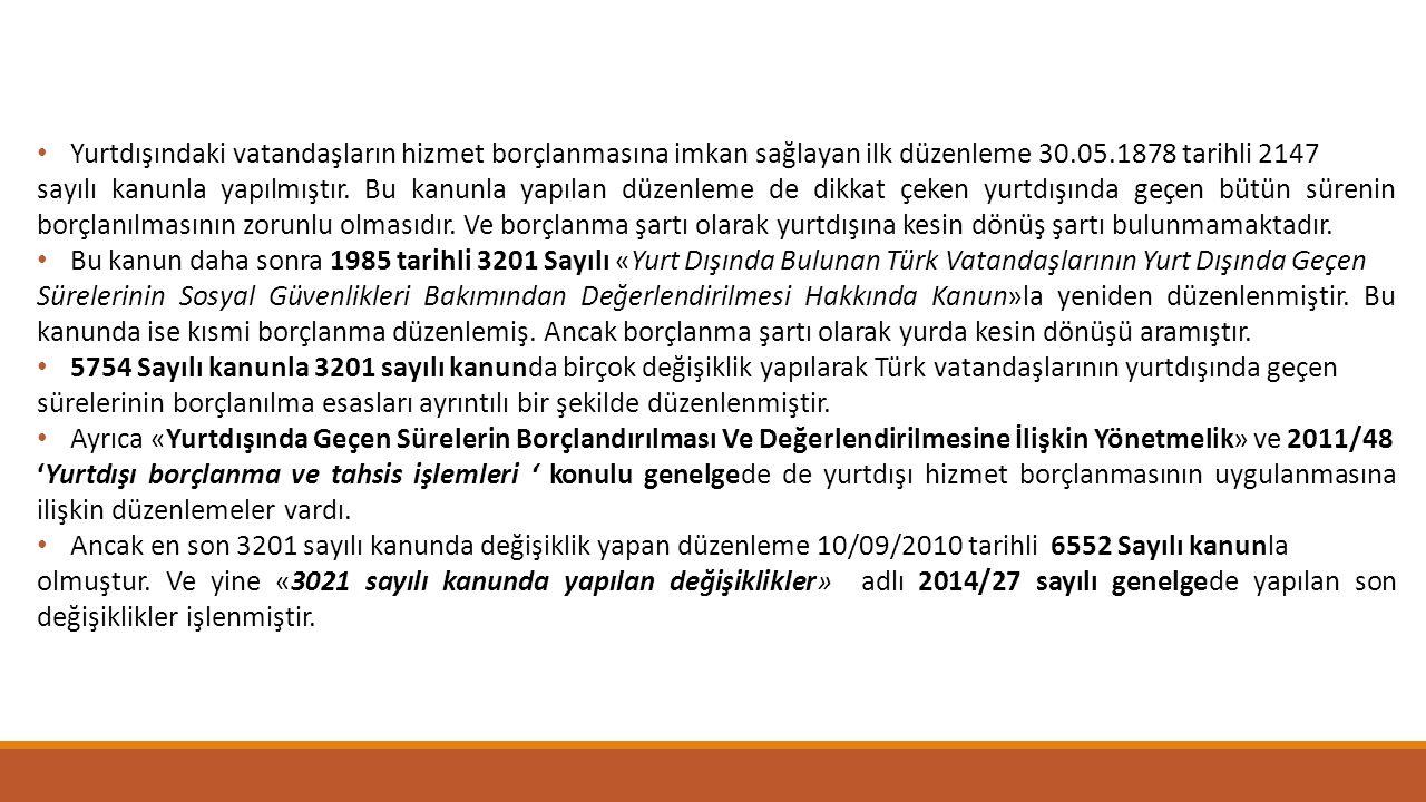 Yurtdışındaki vatandaşların hizmet borçlanmasına imkan sağlayan ilk düzenleme 30.05.1878 tarihli 2147