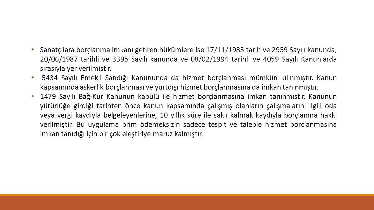 Sanatçılara borçlanma imkanı getiren hükümlere ise 17/11/1983 tarih ve 2959 Sayılı kanunda, 20/06/1987 tarihli ve 3395 Sayılı kanunda ve 08/02/1994 tarihli ve 4059 Sayılı Kanunlarda sırasıyla yer verilmiştir.