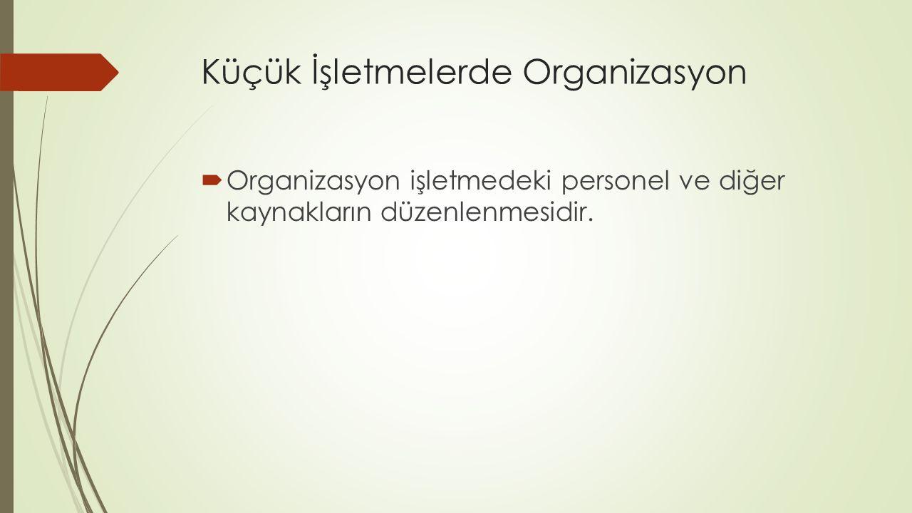 Küçük İşletmelerde Organizasyon