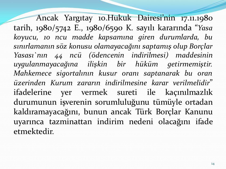 Ancak Yargıtay 10. Hukuk Dairesi'nin 17. 11. 1980 tarih, 1980/5742 E