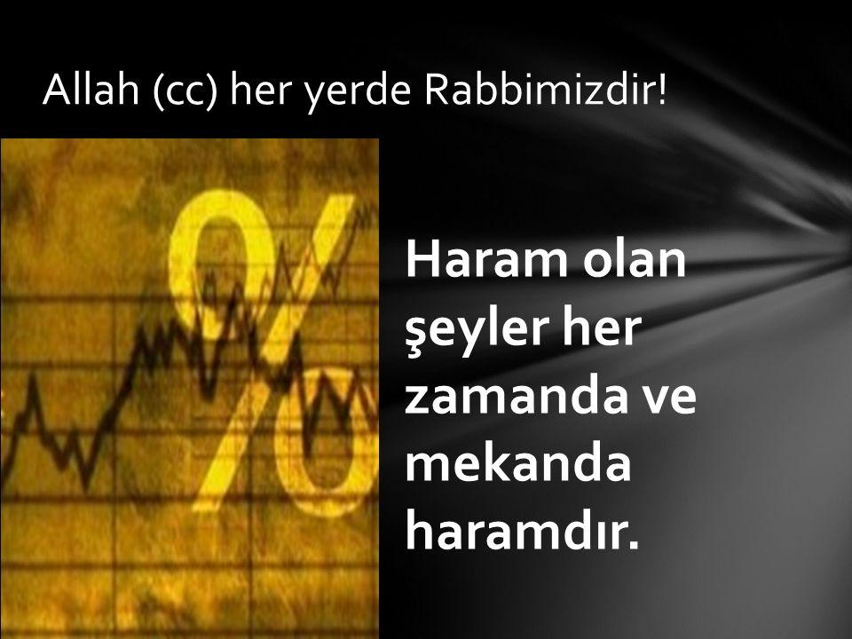Allah (cc) her yerde Rabbimizdir!