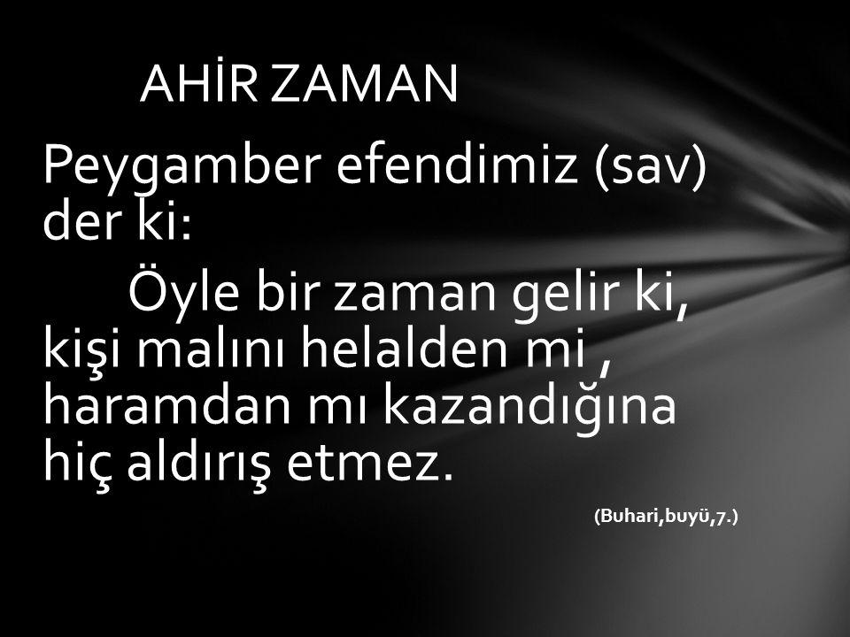 Peygamber efendimiz (sav) der ki: