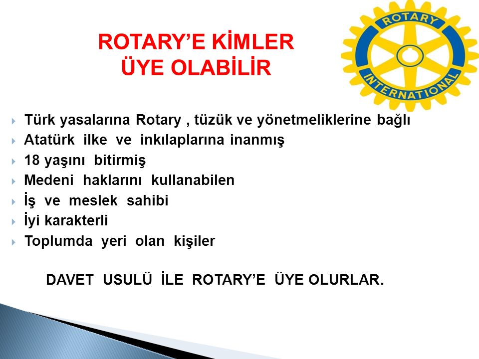 ROTARY'E KİMLER ÜYE OLABİLİR DAVET USULÜ İLE ROTARY'E ÜYE OLURLAR.