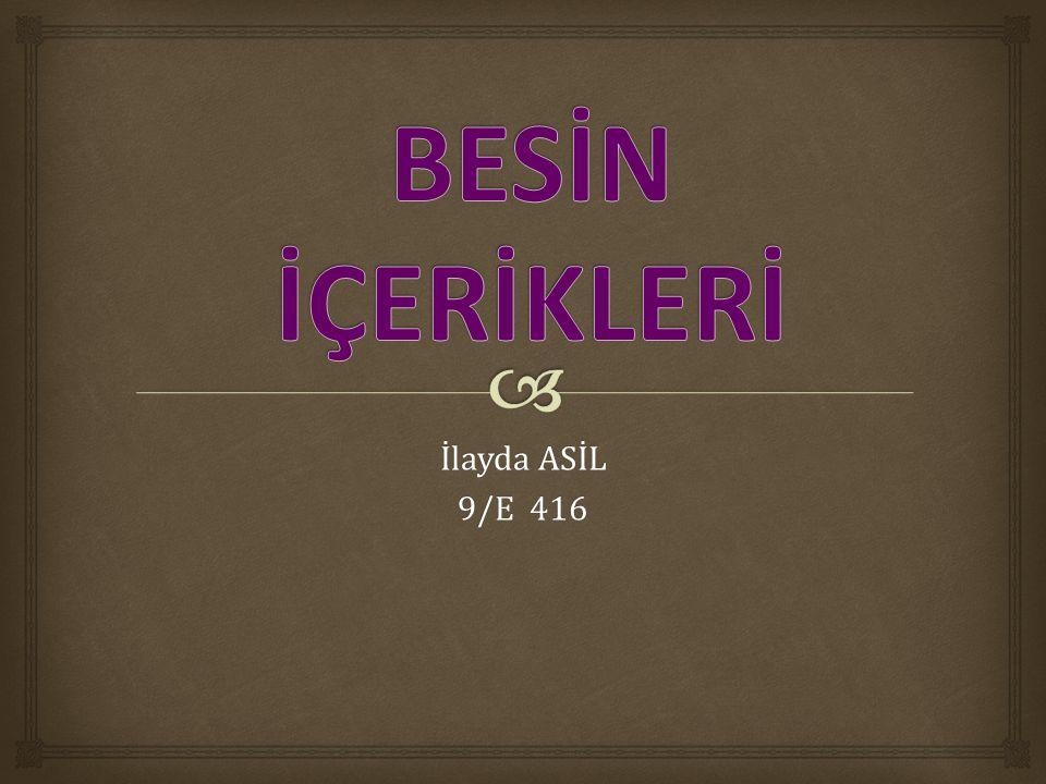 BESİN İÇERİKLERİ İlayda ASİL 9/E 416