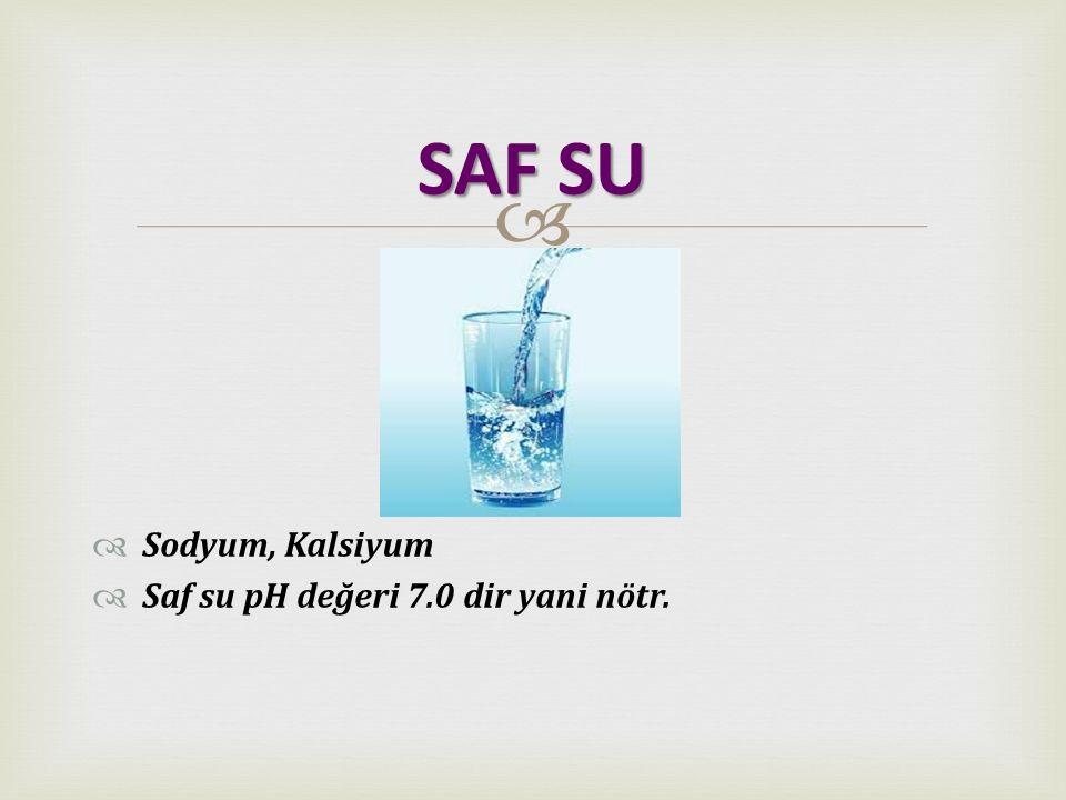 SAF SU Sodyum, Kalsiyum Saf su pH değeri 7.0 dir yani nötr.